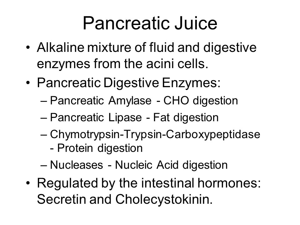 Pancreatic Juice Alkaline mixture of fluid and digestive enzymes from the acini cells. Pancreatic Digestive Enzymes: