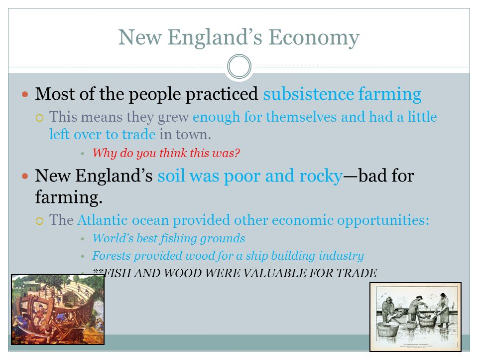 New England's Economy Most of the people practiced subsistence farming