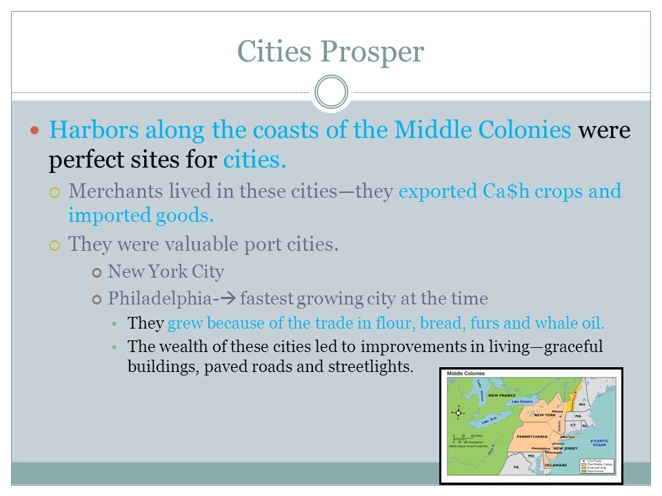 Cities Prosper Harbors along the coasts of the Middle Colonies were perfect sites for cities.
