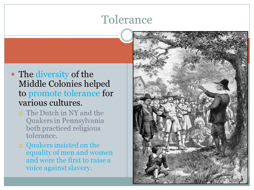 Tolerance The diversity of the Middle Colonies helped to promote tolerance for various cultures.