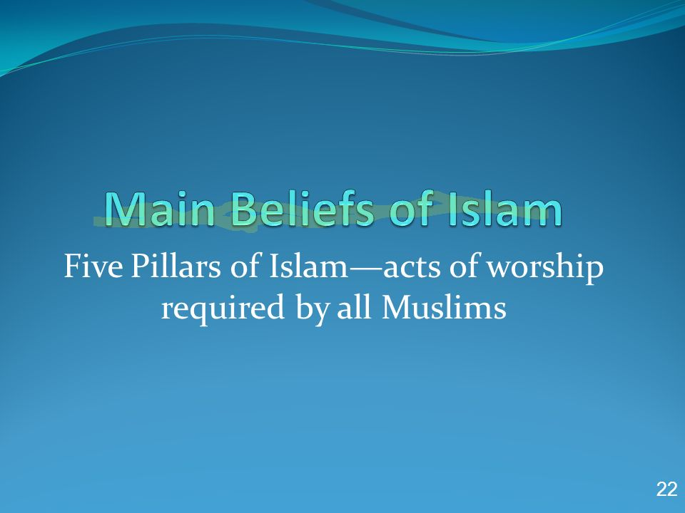 Five Pillars of Islam—acts of worship required by all Muslims