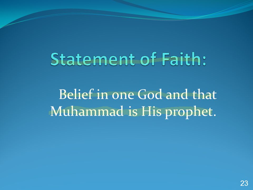 Belief in one God and that Muhammad is His prophet.