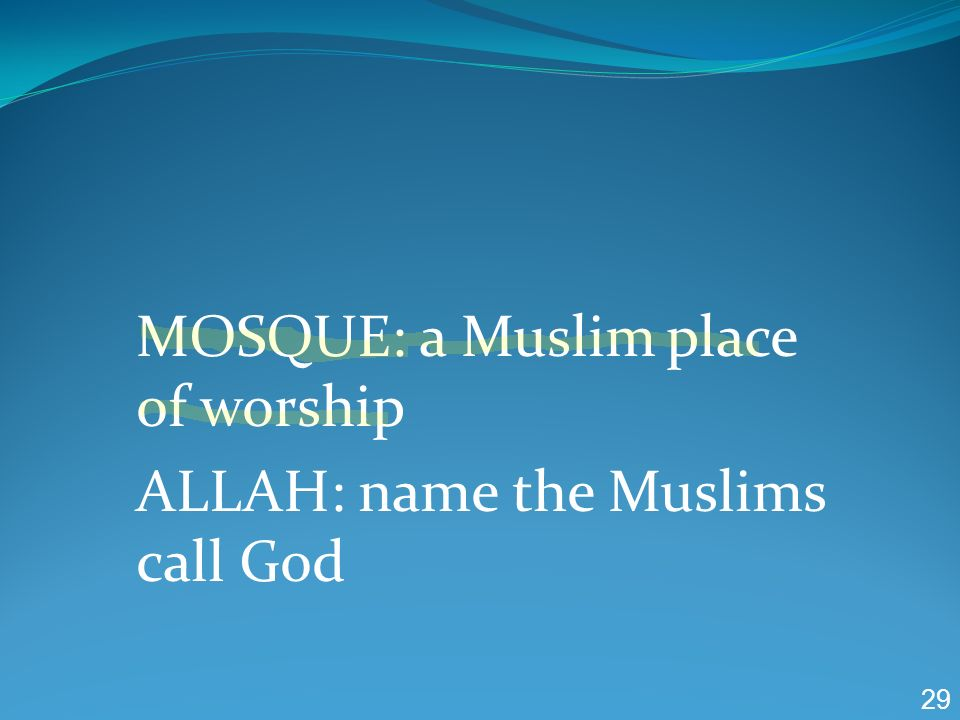 MOSQUE: a Muslim place of worship ALLAH: name the Muslims call God