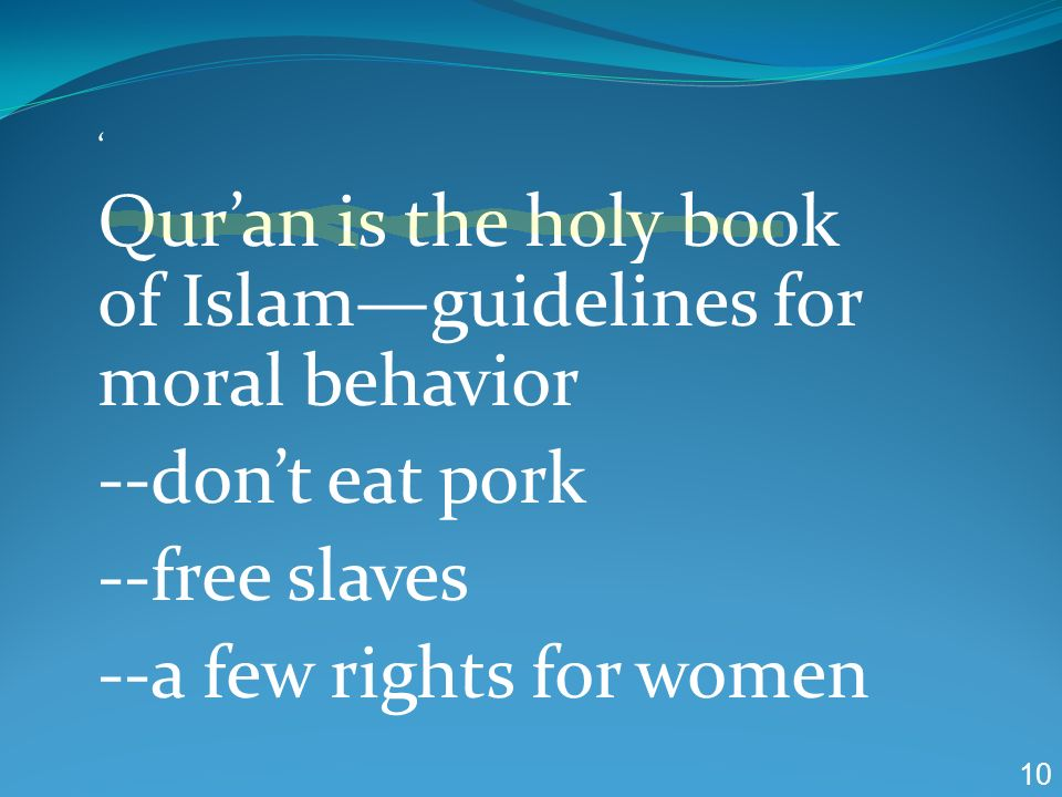 Qur'an is the holy book of Islam—guidelines for moral behavior