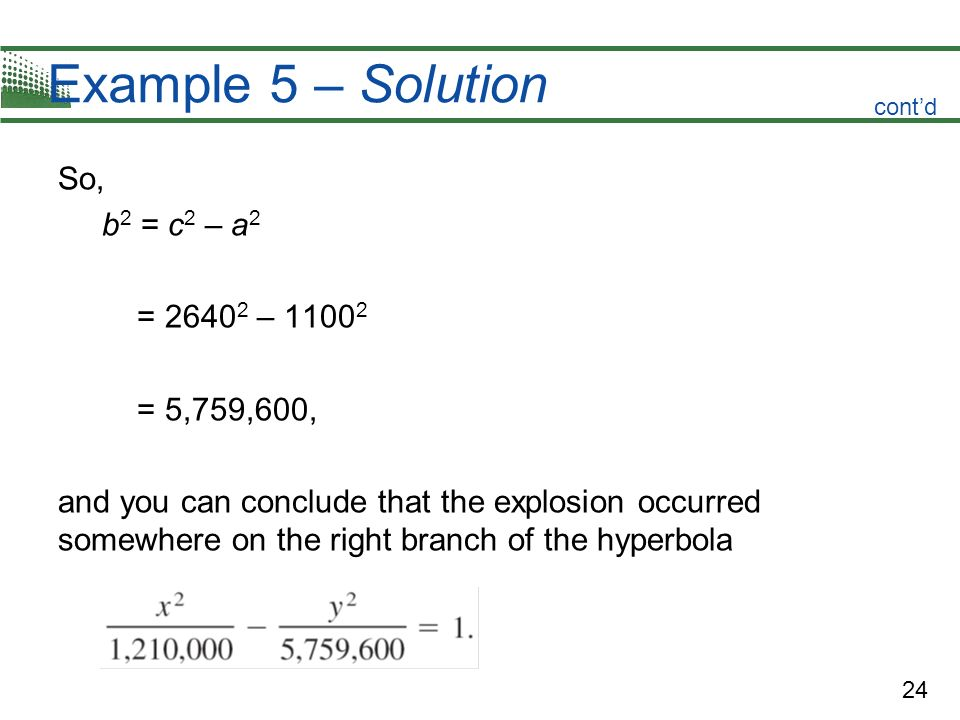 Example 5 – Solution So, b2 = c2 – a2 = 26402 – 11002 = 5,759,600,