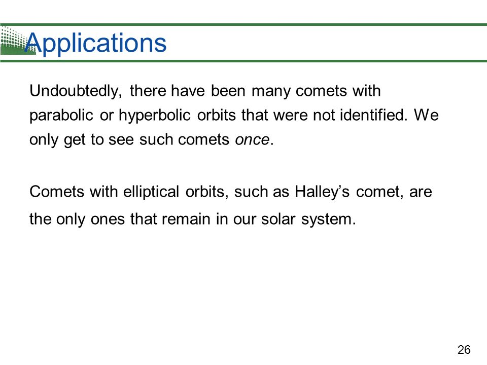 Applications Undoubtedly, there have been many comets with