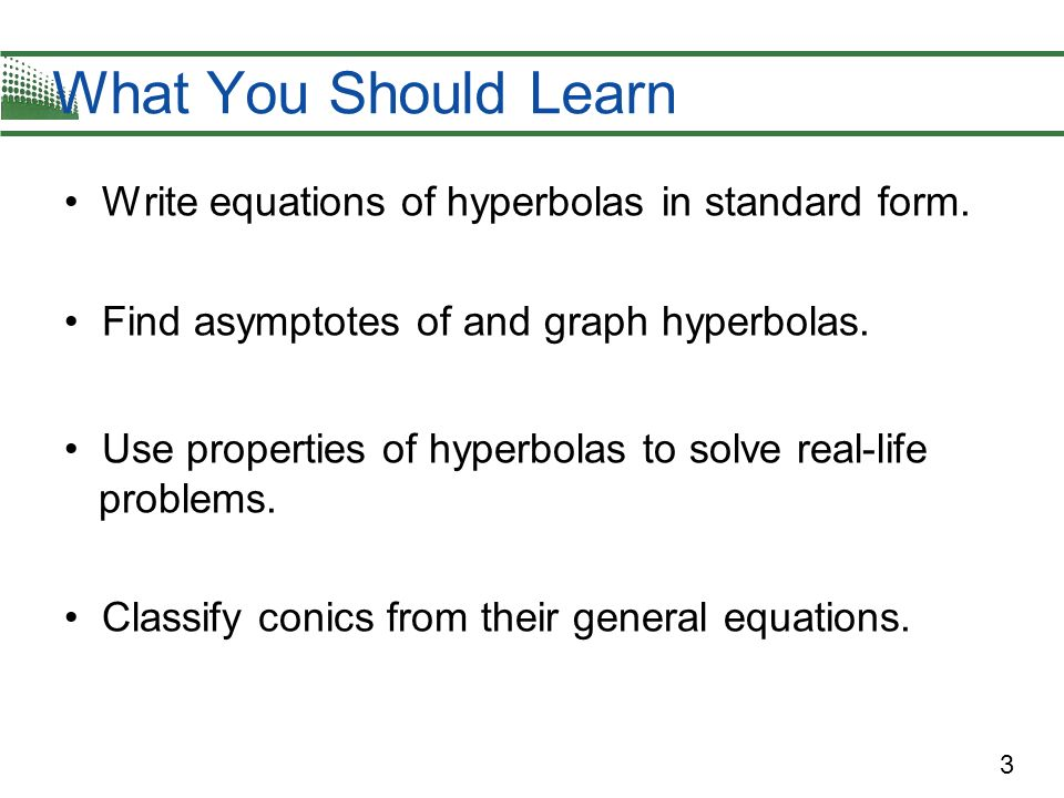 What You Should Learn Write equations of hyperbolas in standard form.