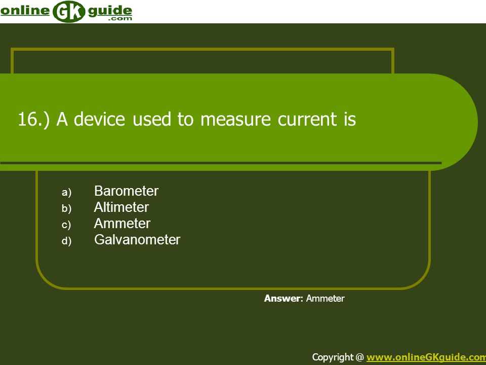 16.) A device used to measure current is