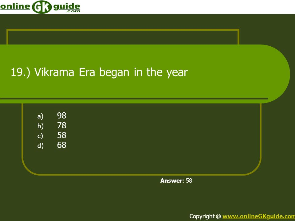 19.) Vikrama Era began in the year