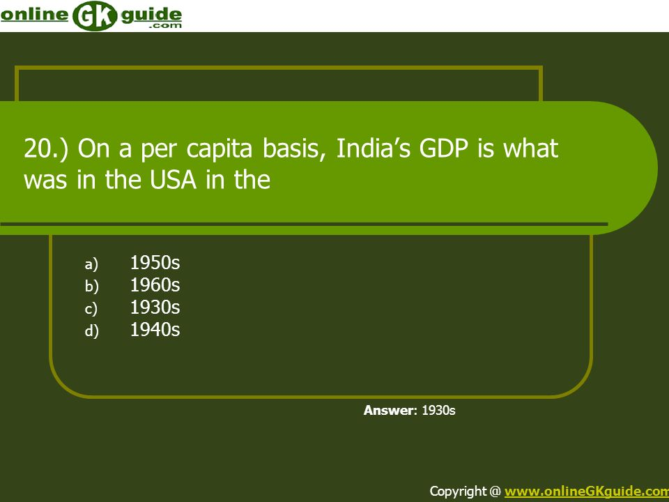 20.) On a per capita basis, India's GDP is what was in the USA in the