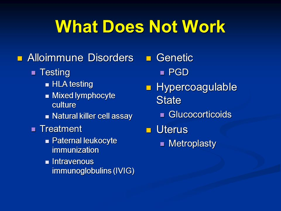 What Does Not Work Alloimmune Disorders Genetic Hypercoagulable State