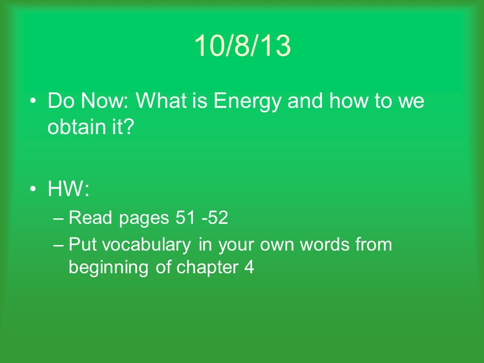 10/8/13 Do Now: What is Energy and how to we obtain it HW: