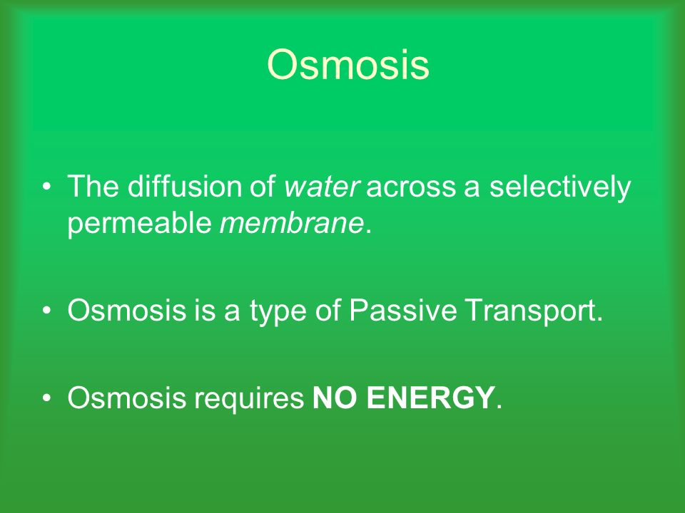 Osmosis The diffusion of water across a selectively permeable membrane. Osmosis is a type of Passive Transport.