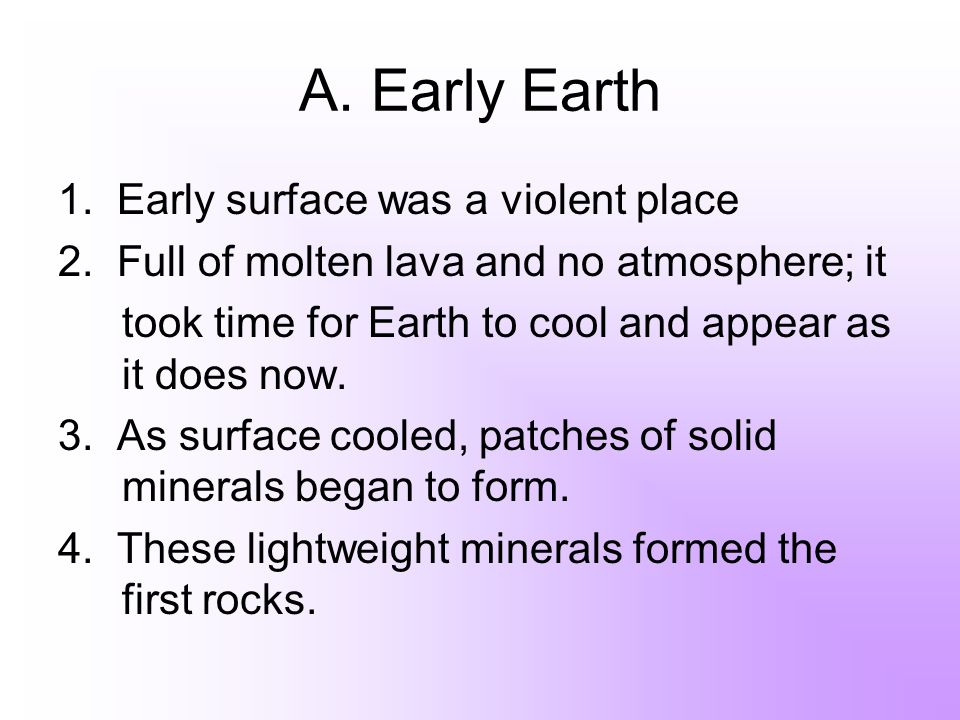 A. Early Earth 1. Early surface was a violent place