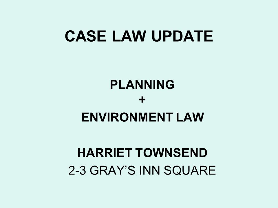 PLANNING + ENVIRONMENT LAW HARRIET TOWNSEND 2-3 GRAY'S INN SQUARE