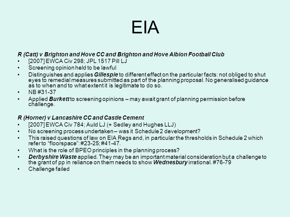 EIA R (Catt) v Brighton and Hove CC and Brighton and Hove Albion Football Club. [2007] EWCA Civ 298; JPL 1517 Pill LJ.