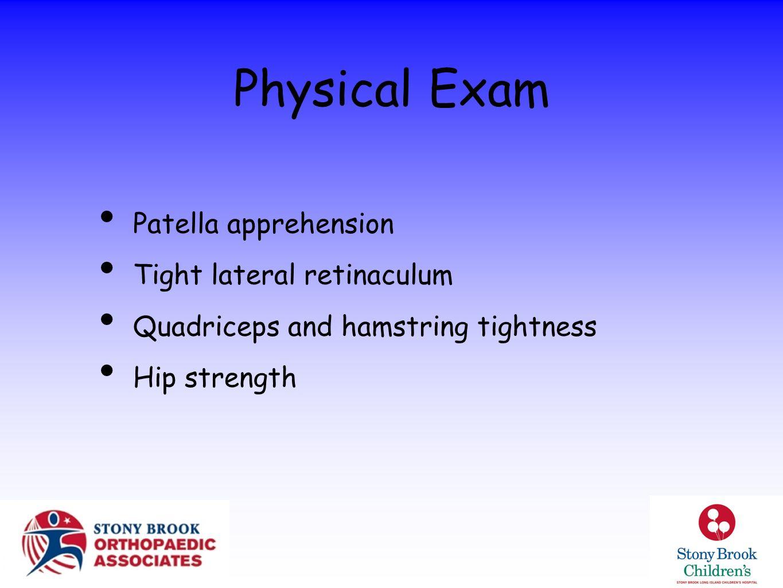 Physical Exam Patella apprehension Tight lateral retinaculum