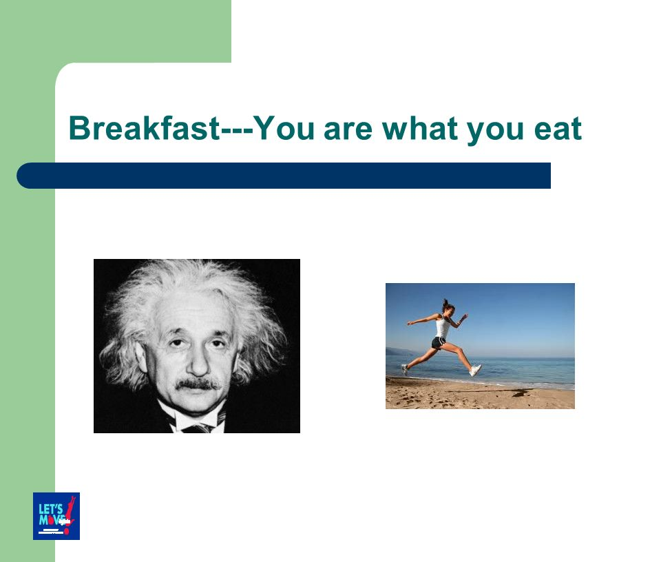Breakfast---You are what you eat