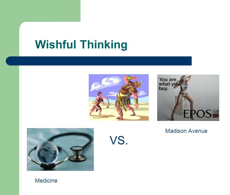Wishful Thinking Madison Avenue VS. Medicine