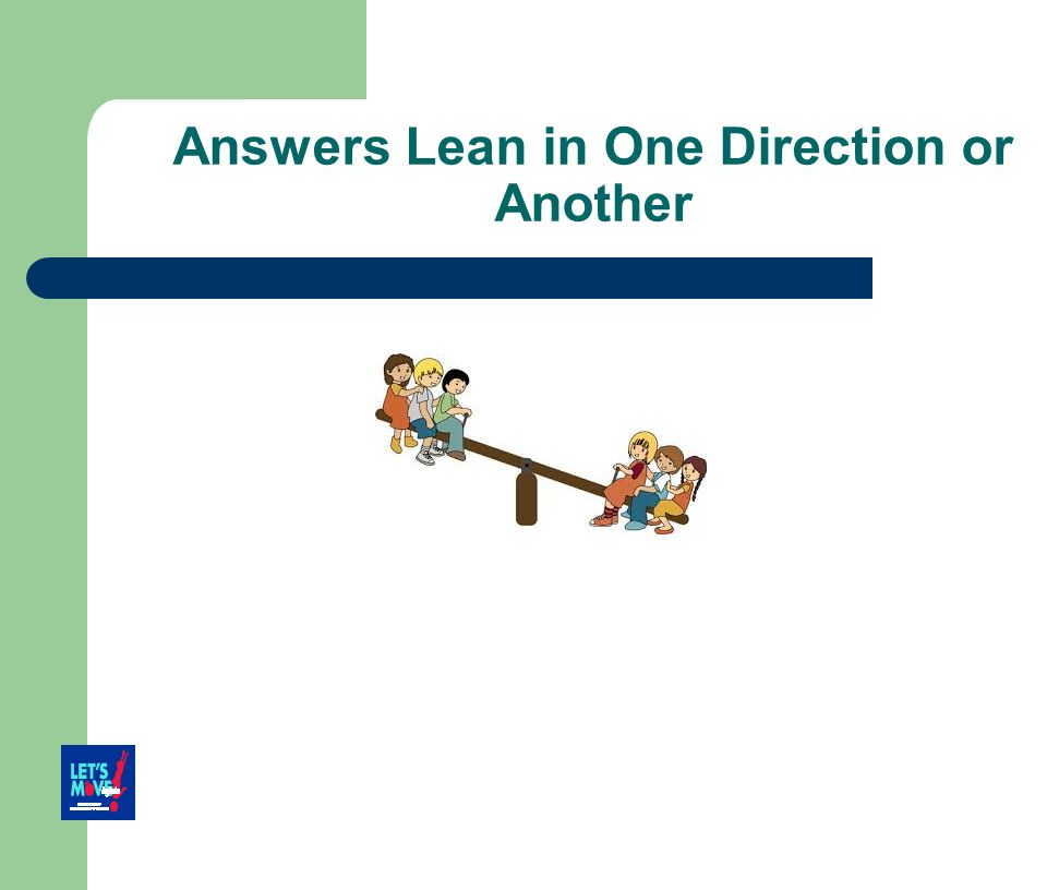 Answers Lean in One Direction or Another