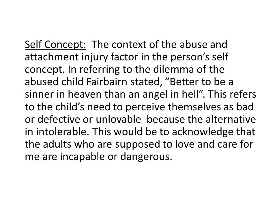 Self Concept: The context of the abuse and attachment injury factor in the person's self concept.