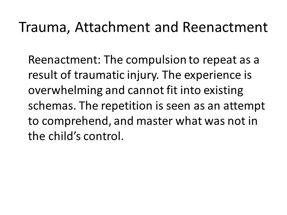 Trauma, Attachment and Reenactment