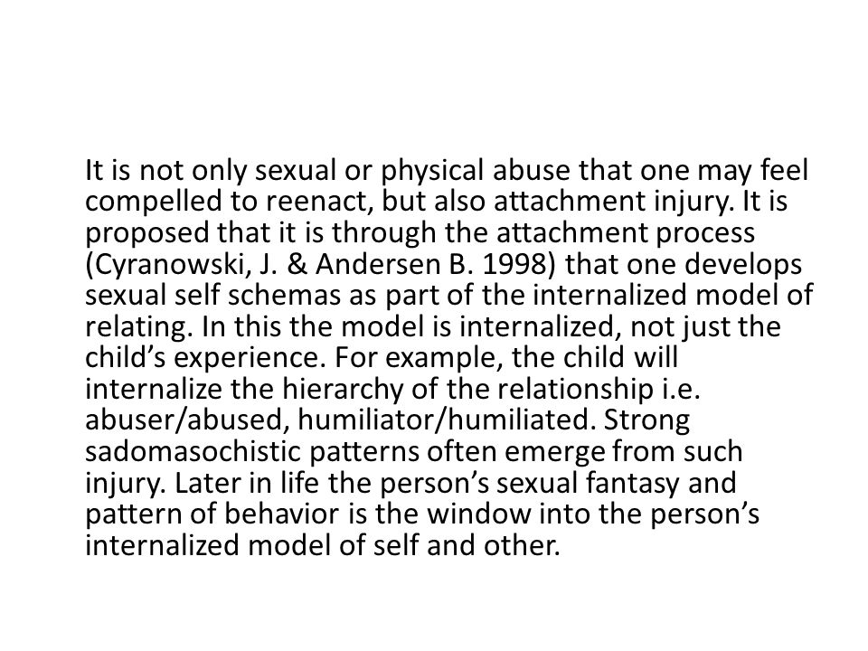 It is not only sexual or physical abuse that one may feel compelled to reenact, but also attachment injury.