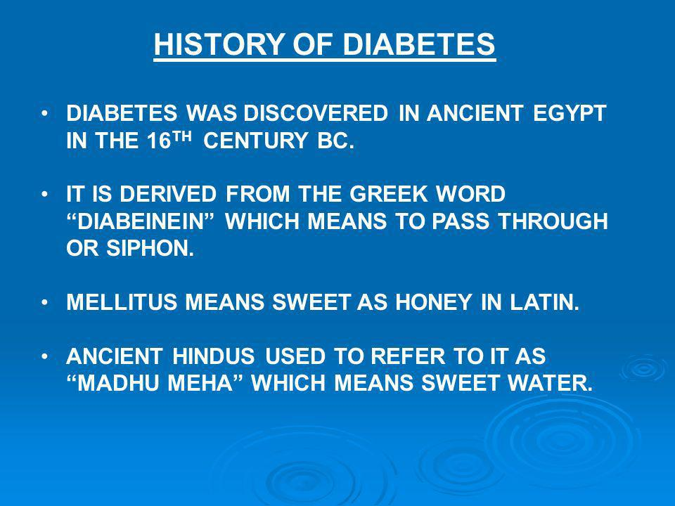 HISTORY OF DIABETES DIABETES WAS DISCOVERED IN ANCIENT EGYPT IN THE 16TH CENTURY BC.