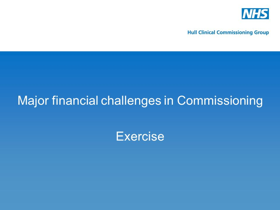 Major financial challenges in Commissioning Exercise