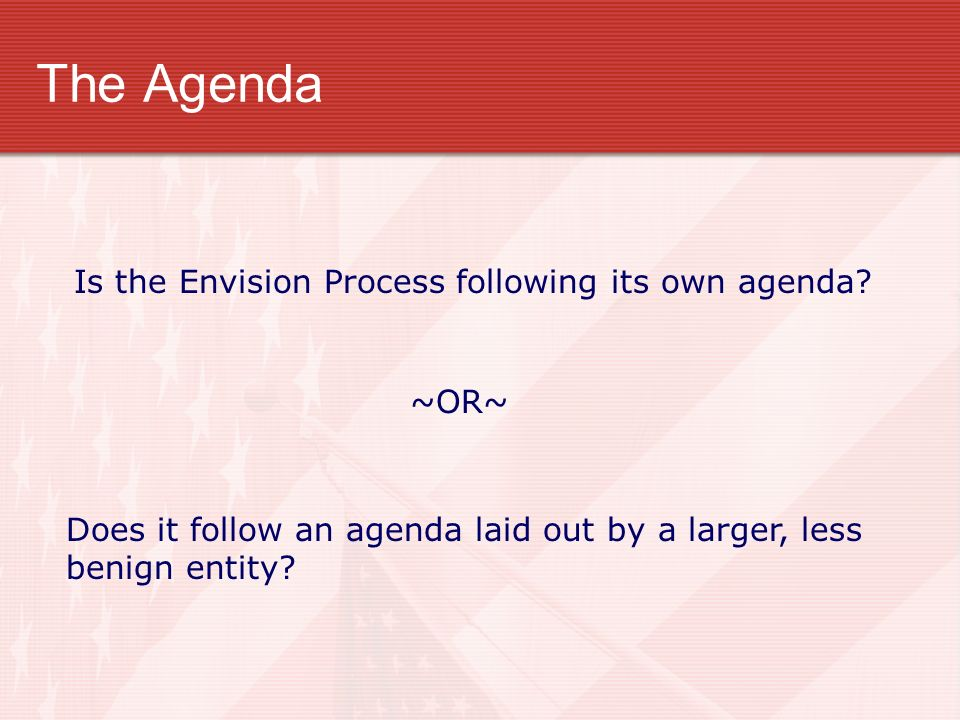 The Agenda Is the Envision Process following its own agenda ~OR~