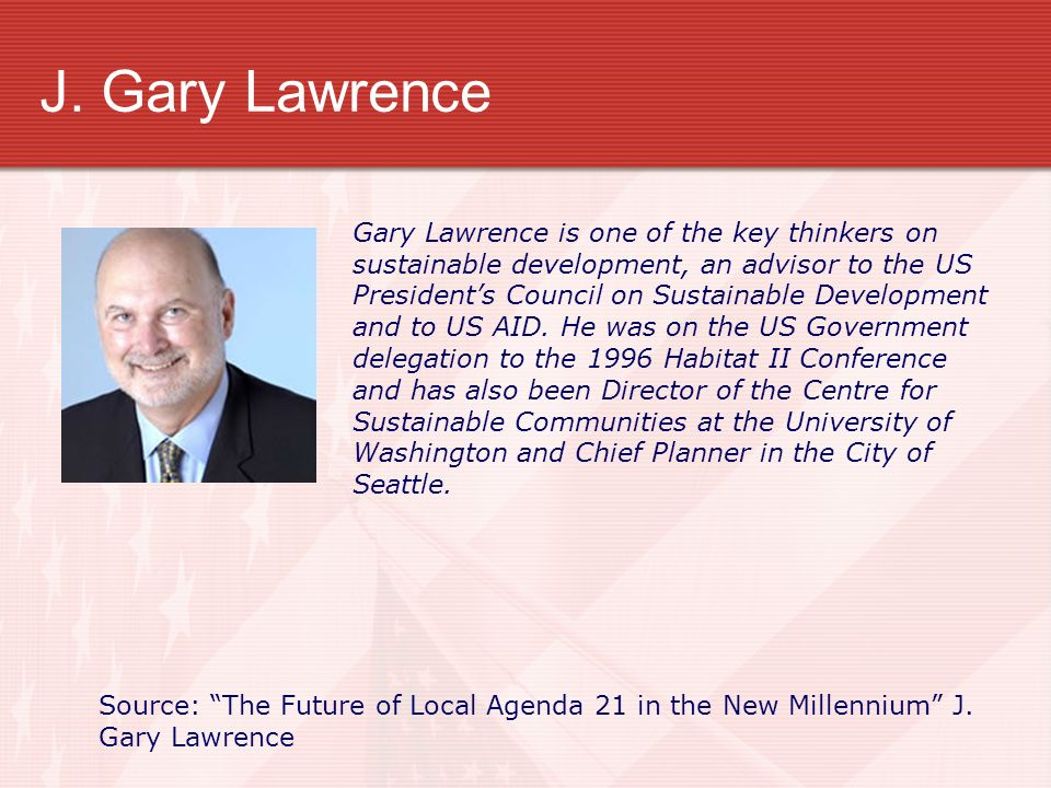 J. Gary Lawrence Gary Lawrence is one of the key thinkers on sustainable development, an advisor to the US.