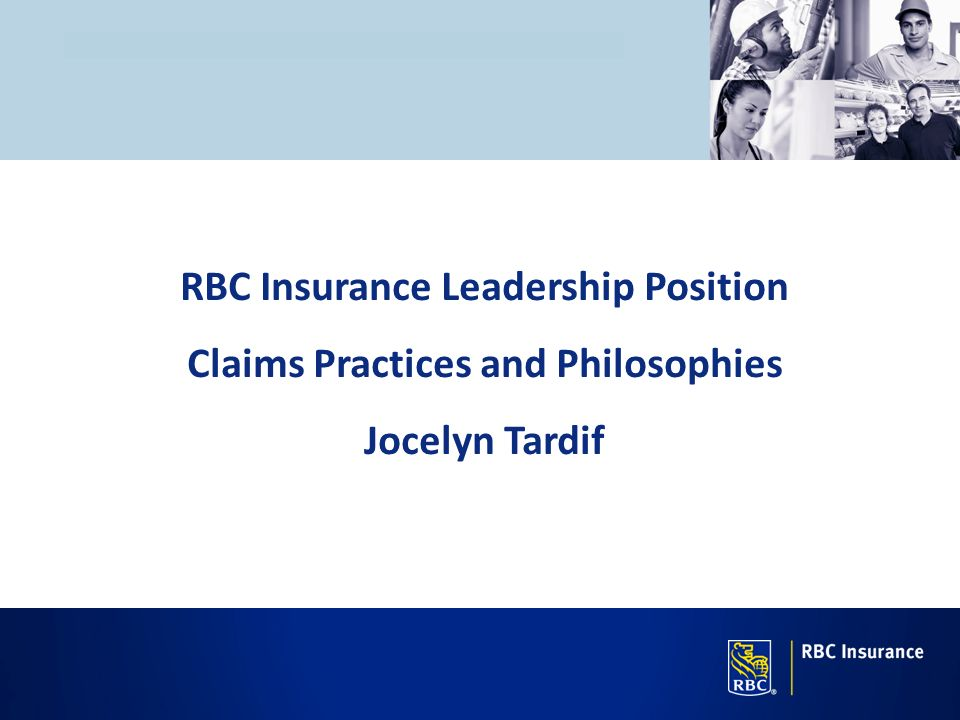 RBC Insurance Leadership Position Claims Practices and Philosophies