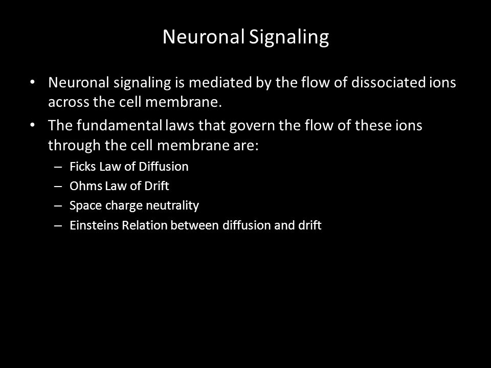 Neuronal Signaling Neuronal signaling is mediated by the flow of dissociated ions across the cell membrane.