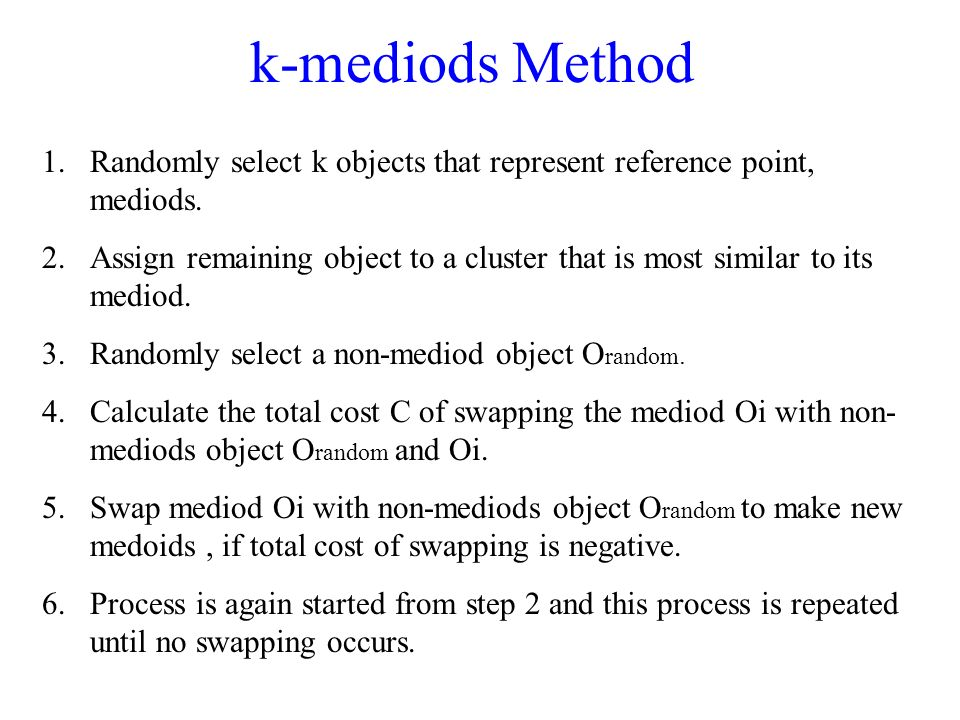 k-mediods Method Randomly select k objects that represent reference point, mediods.