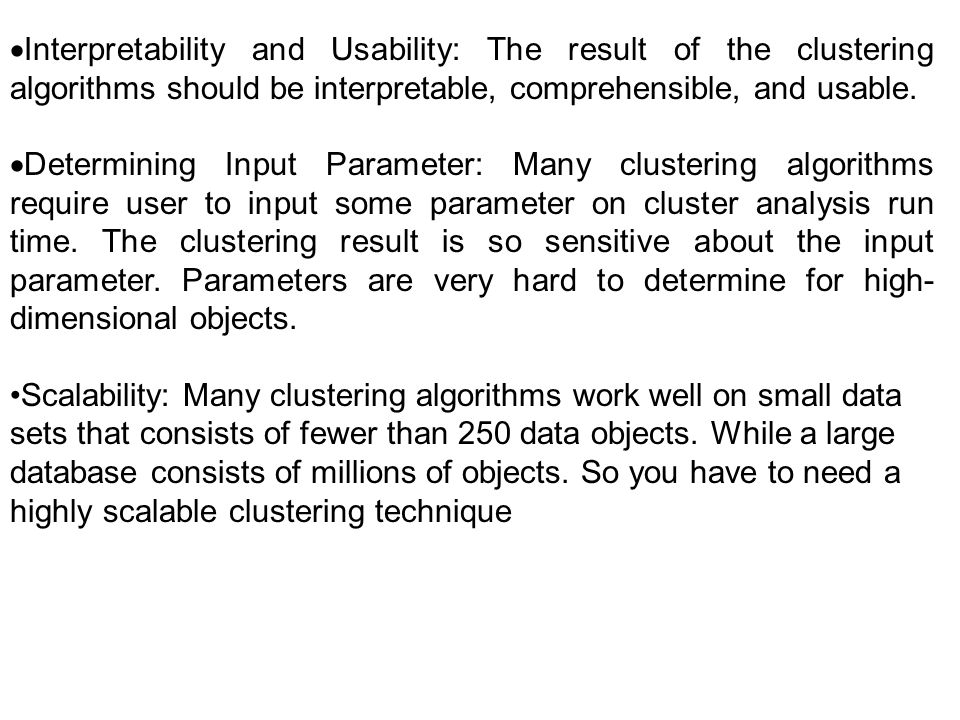 ·Interpretability and Usability: The result of the clustering algorithms should be interpretable, comprehensible, and usable.
