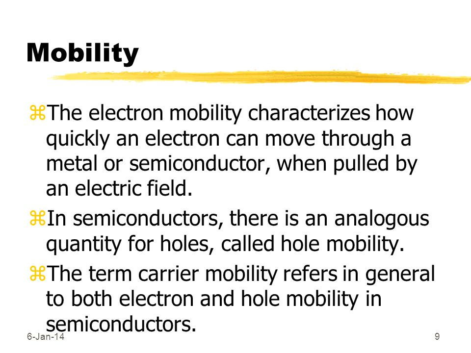 MobilityThe electron mobility characterizes how quickly an electron can move through a metal or semiconductor, when pulled by an electric field.