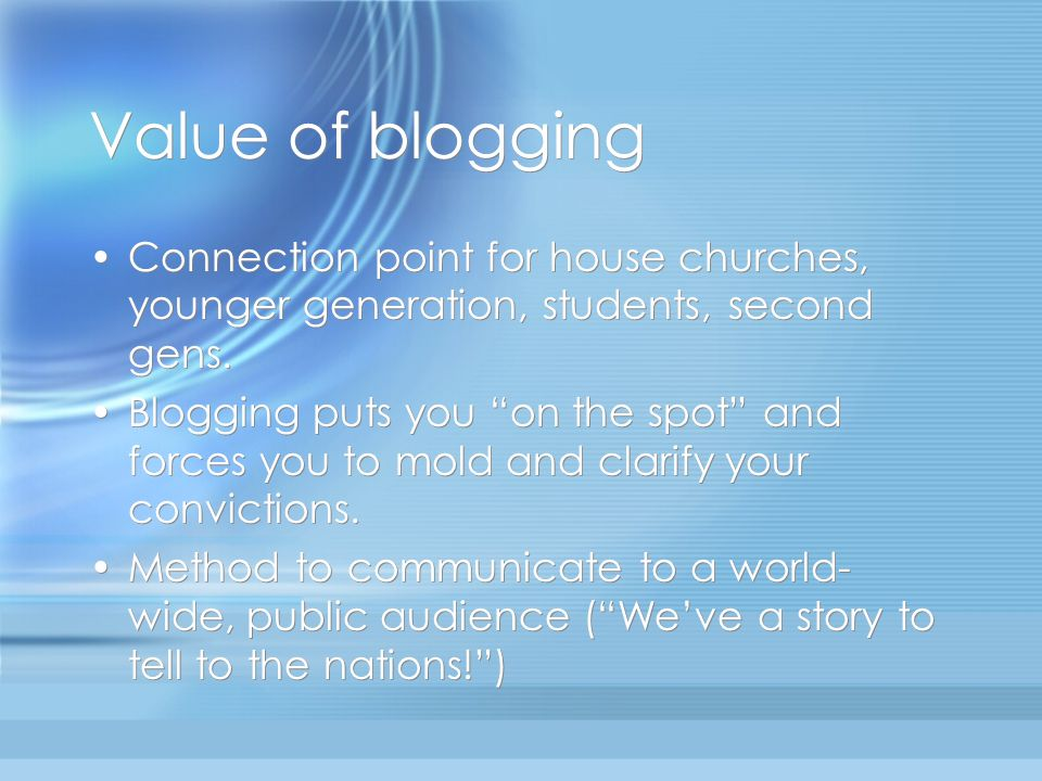 Value of blogging Connection point for house churches, younger generation, students, second gens.
