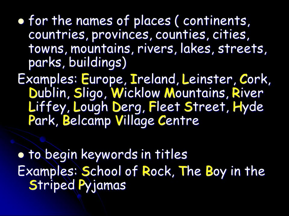 for the names of places ( continents, countries, provinces, counties, cities, towns, mountains, rivers, lakes, streets, parks, buildings)