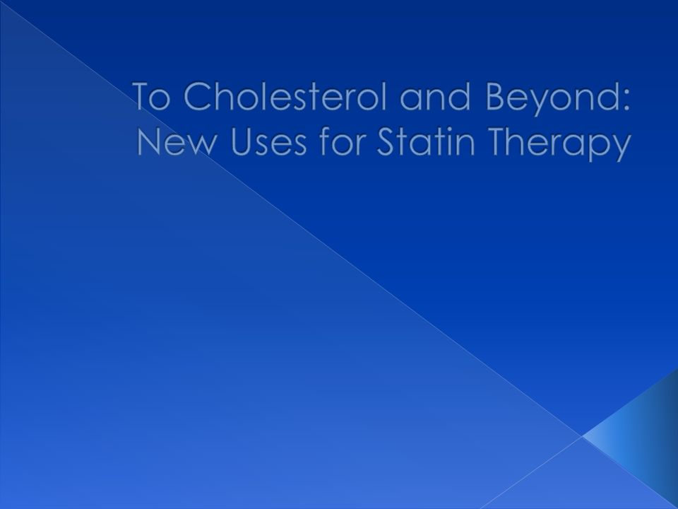 To Cholesterol and Beyond: New Uses for Statin Therapy