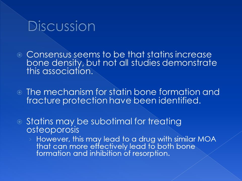 Discussion Consensus seems to be that statins increase bone density, but not all studies demonstrate this association.