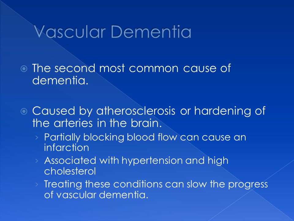 Vascular Dementia The second most common cause of dementia.