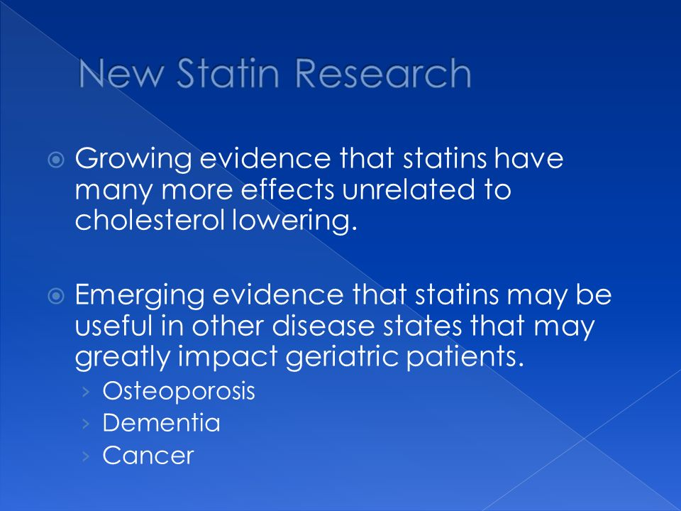 New Statin Research Growing evidence that statins have many more effects unrelated to cholesterol lowering.
