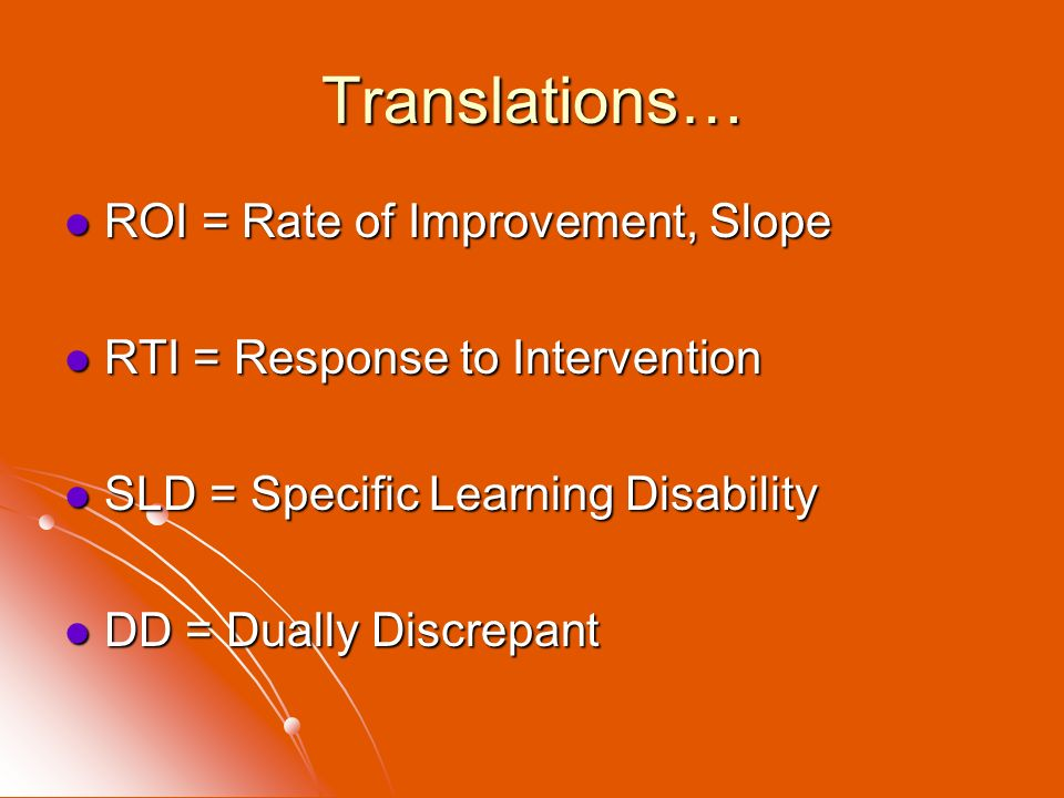 Translations… ROI = Rate of Improvement, Slope