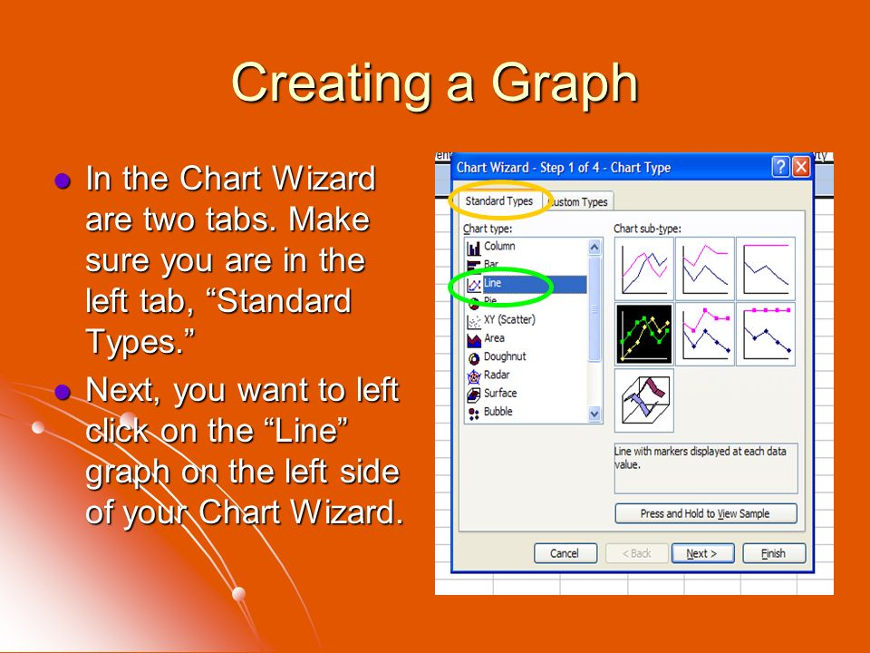 Creating a Graph In the Chart Wizard are two tabs. Make sure you are in the left tab, Standard Types.