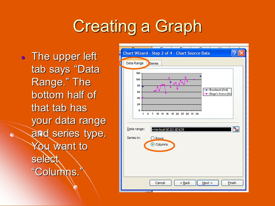Creating a Graph The upper left tab says Data Range. The bottom half of that tab has your data range and series type.