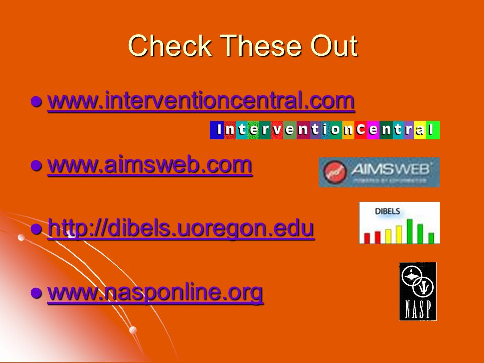 Check These Out www.interventioncentral.com www.aimsweb.com