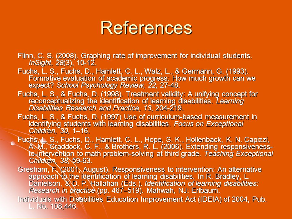 References Flinn, C. S. (2008). Graphing rate of improvement for individual students. InSight, 28(3), 10-12.