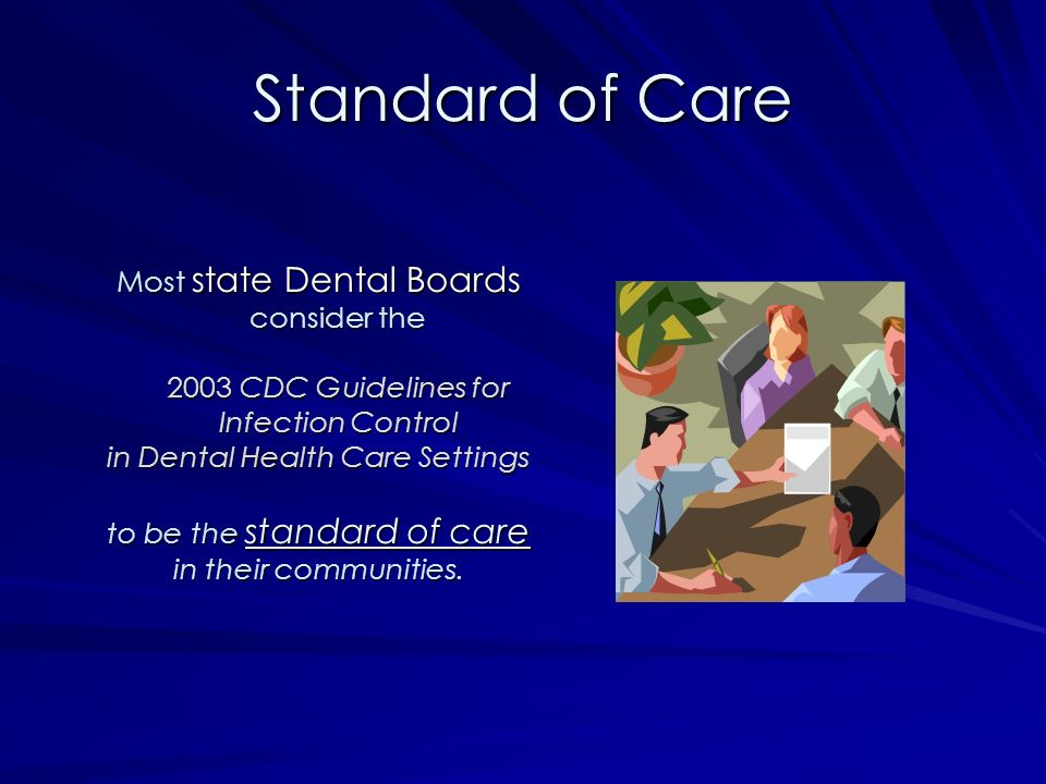 Standard of Care Most state Dental Boards consider the