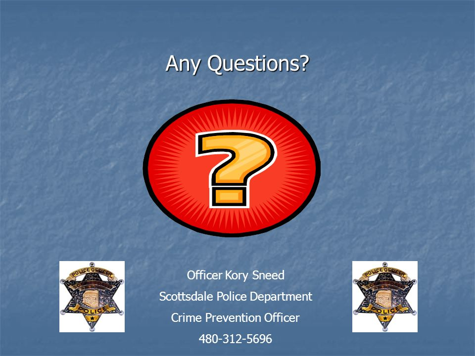 Any Questions Officer Kory Sneed Scottsdale Police Department
