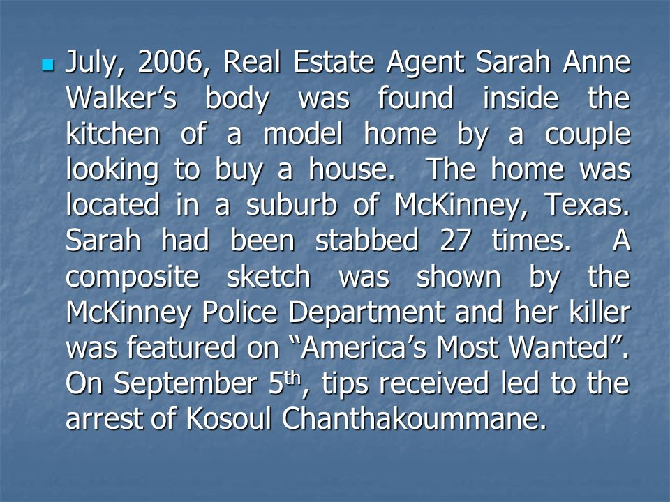 July, 2006, Real Estate Agent Sarah Anne Walker's body was found inside the kitchen of a model home by a couple looking to buy a house.